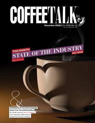 December 2016  Sate of the Industry  INFORMATION IS POWER - Do you know as much as your competition? Do NOT give them the competitive advantage! CoffeeTalk makes it easy to stay on top of industry news, new products, industry trends, and profit-building strategies. Subscribe to CoffeeTalk's three publications FREE at http://coffeetalk.com CoffeeTalk - Industry Intelligence for Smart Business People.