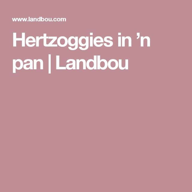 Hertzoggies in 'n pan | Landbou