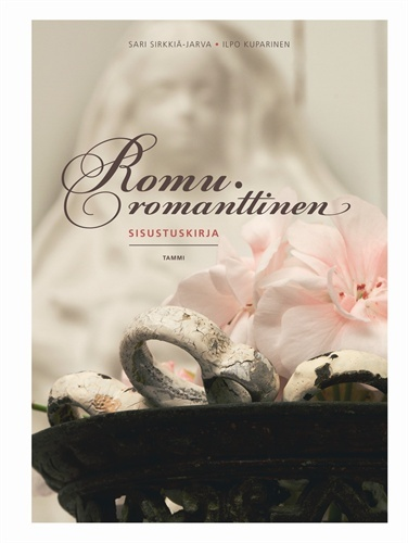 Romuromanttinen sisustuskirja (9789513158729) - Sari Sirkkiä-jarva, Ilpo Kuparinen - Kirjat - Bookplus kirjakauppa