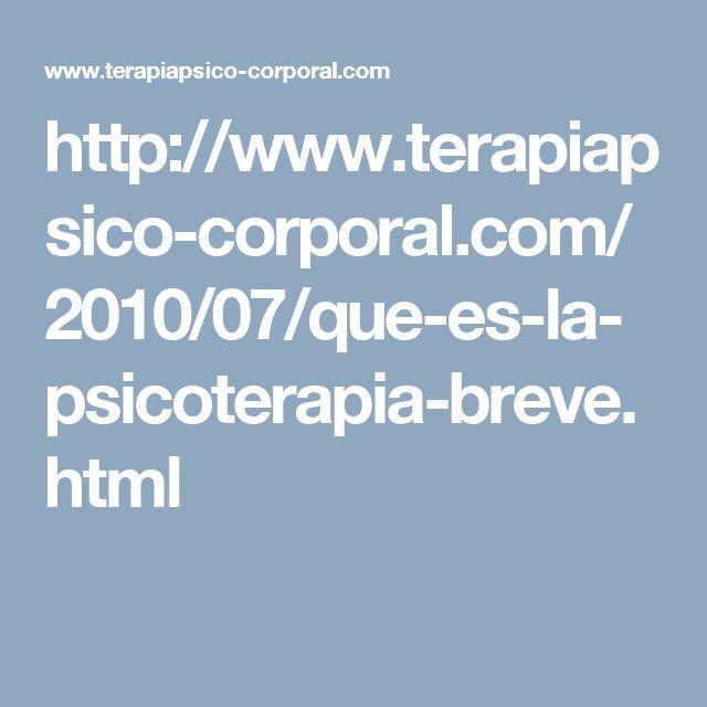 http://www.terapiapsico-corporal.com/2010/07/que-es-la-psicoterapia-breve.html