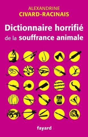 Dictionnaire horrifié de la souffrance animale « L'enfer n'existe pas pour les animaux, ils y sont déjà… » Cette sentence de Victor Hugo ne s'est malheureusement pas démentie en un siècle. De la poule de batterie assignée à résidence sur la surface d'une feuille A4 au sacrifice des animaux de laboratoire...