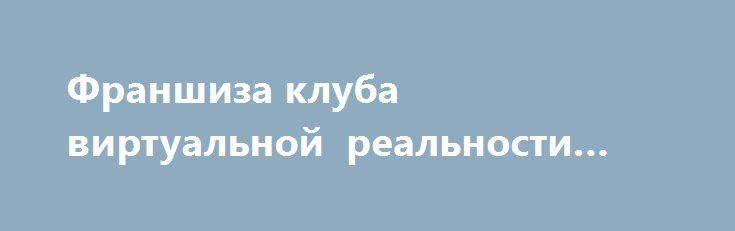Франшиза клуба виртуальной реальности Space #Донецк http://www.pogruzimvse.ru/doska225/?adv_id=1473 Клуб виртуальной реальности - это современный продвинутый вид развлечений. Наша франшиза является уникальной в своем роде т.к. клуб единственный в Украине. Воспользовавшись нашим продвижением вы имеете возможность стать первыми в вашем регионе. Наше ноу-хау уникально и не имеет аналогов. Софт и программы для обеспечения полностью прилагаются. Вся необходимая информация будет предоставлена по…
