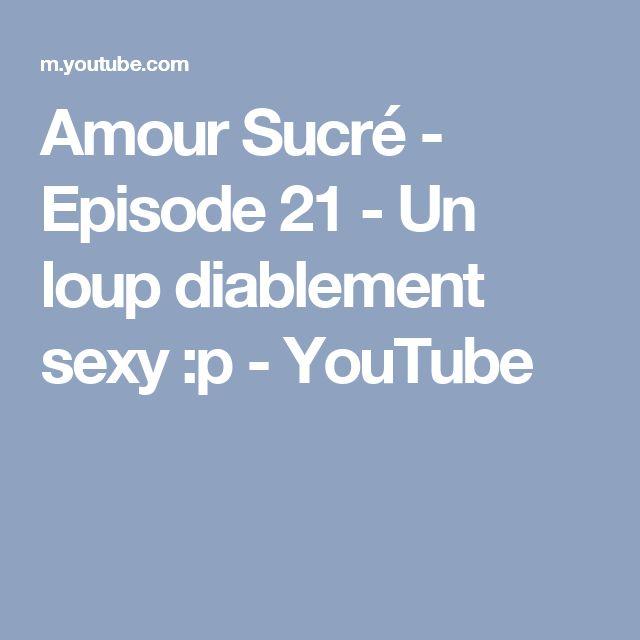 Amour Sucré - Episode 21 - Un loup diablement sexy :p - YouTube