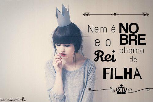 Nem é nobre e o Rei chama de filha.