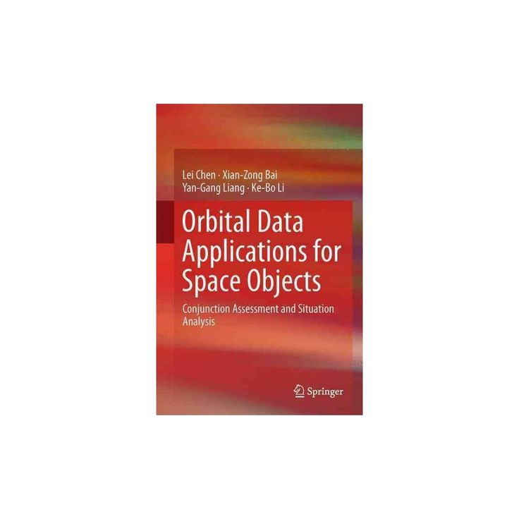 Orbital Data Applications for Space Objects : Conjunction Assessment and Situation Analysis (Hardcover)