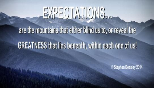 Everyday we climb mountains of expectations, that direct how we perceive each situation. Look for the Greatness in everyone at all times and you will be in awe at what both you and others can achieve!