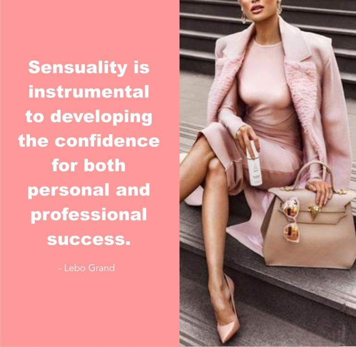 Sensuality is instrumental to developing the confidence for both person and professional success.