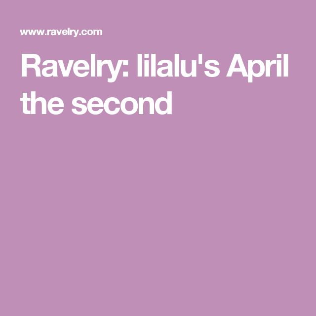 Ravelry: lilalu's April the second