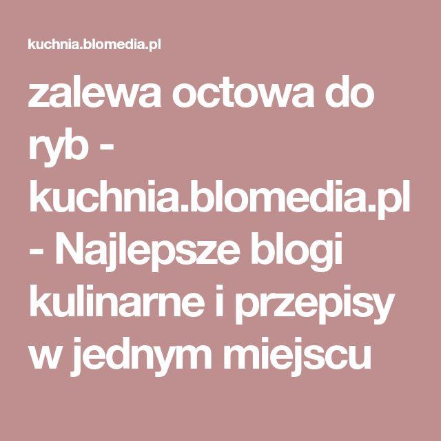 zalewa octowa do ryb - kuchnia.blomedia.pl - Najlepsze blogi kulinarne i przepisy w jednym miejscu