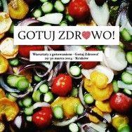 Gotuj Zdrowo! Warsztaty gotowania w Krakowie