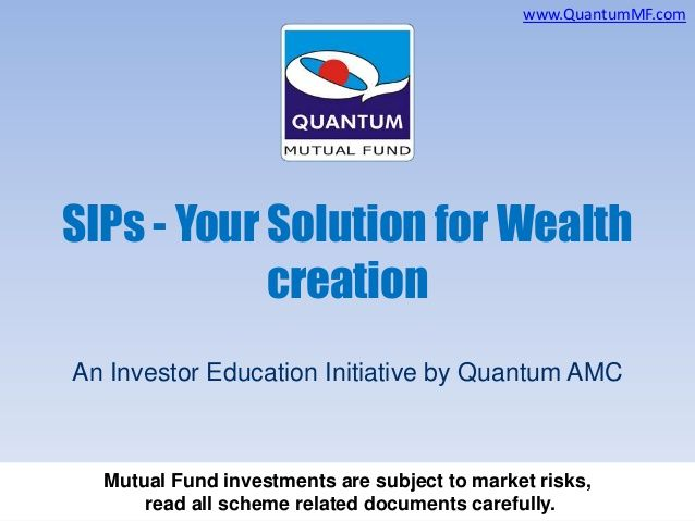 Systematic Investment Plans (SIPs) - Your Solution for Wealth creation by Quantum Mutual Fund via slideshare