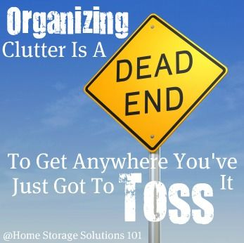 This is so true! Clutter organization is just not possible. Come join Home Storage Solutions 101 for the decluttering series to get yourself moving in the right direction!