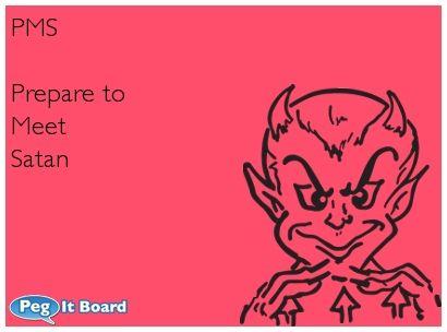 Humor ecard: PMS  Prepare to Meet Satan