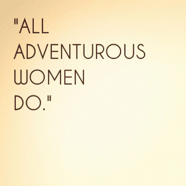 """""""All adventurous women do."""" Is it bad that I would not mind getting this tattooed?"""