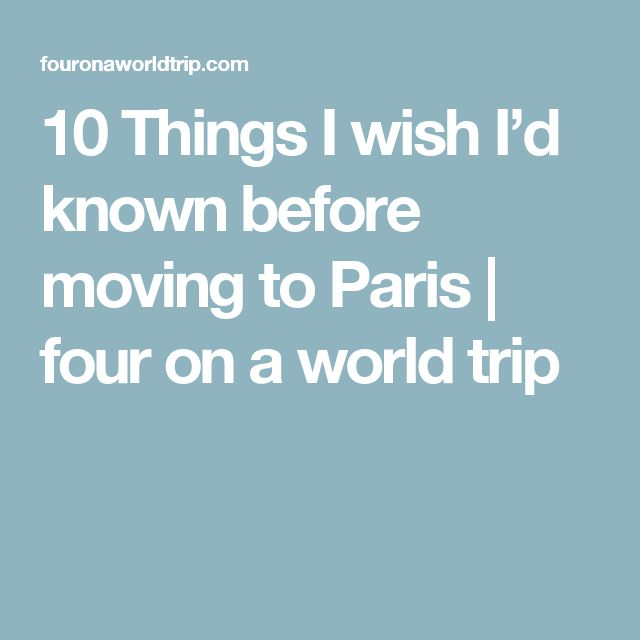 10 Things I wish I'd known before moving to Paris | four on a world trip