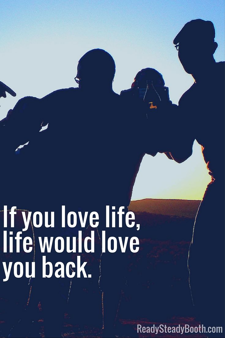 Quotes About Friendship And Love And Life If You Love Life Life Would Love You Back Friendship Quotes