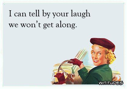 i-can-tell-by-your-laugh-we-wont-get-along-ecard