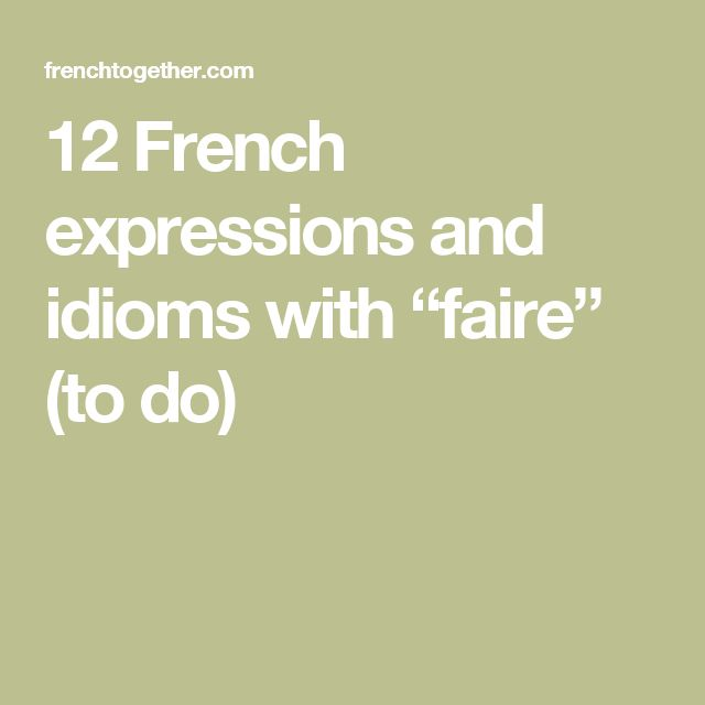"12 French expressions and idioms with ""faire"" (to do)"