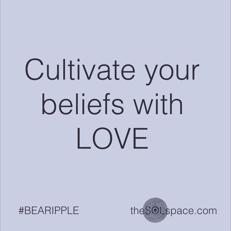 Cultivate your beliefs with LOVE….