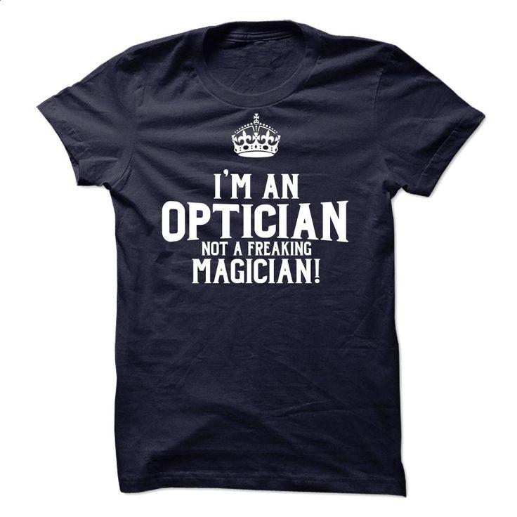 Optician T Shirts, Hoodies, Sweatshirts - #sweatshirt #cotton shirts. I WANT THIS => https://www.sunfrog.com/LifeStyle/Optician-46153625-Guys.html?60505