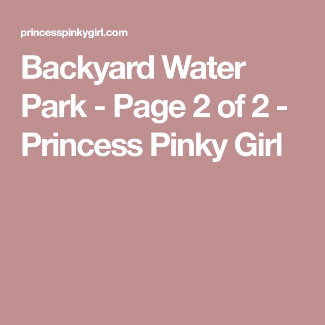 Backyard Water Park - Page 2 of 2 - Princess Pinky Girl