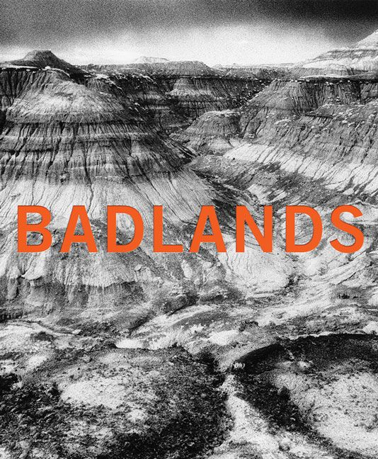 Badlands: An Illustrated Tribute. Novel by Robert Kroetsch. Photographs by George Webber. Essay by Aritha Van Herk. CDN$ 40.00 (hardcover)