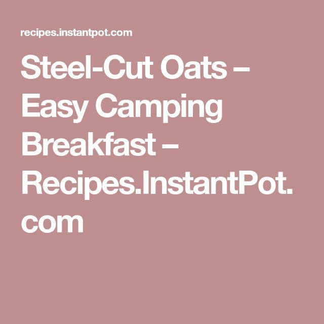 Steel-Cut Oats – Easy Camping Breakfast – Recipes.InstantPot.com