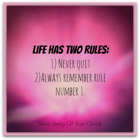 U201cLife Has Two Rules: #1 Never Quit #2 Always Remember Rule #