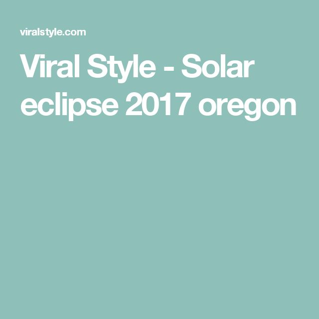 Viral Style - Solar eclipse 2017 oregon