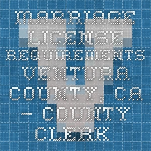Marriage License Requirements  Ventura County, CA – County Clerk and Recorder / Registrar of Voters