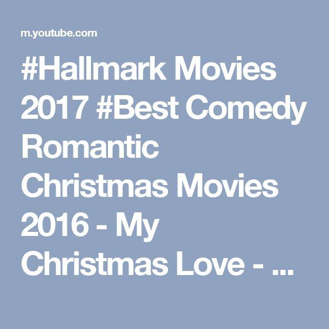 #Hallmark Movies 2017 #Best Comedy Romantic Christmas Movies 2016 -  My Christmas Love - YouTube