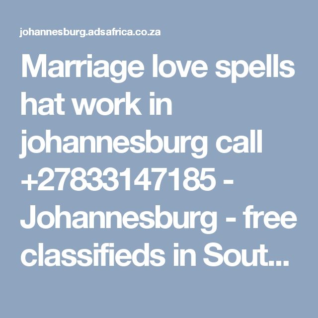 Marriage love spells hat work in johannesburg call +27833147185 - Johannesburg - free classifieds in South Africa