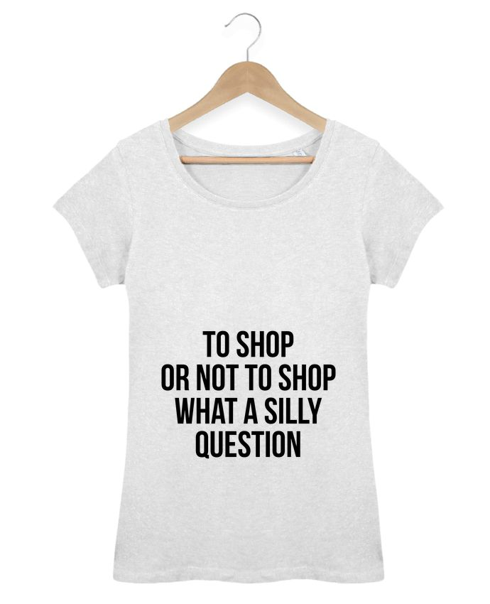 Camiseta Mujer Stellla Loves To shop or not to shop what a silly question - Bichette  #quotes #frases #moda #trendy #tendencia #camisetas #personalizadas #originales #hombre #mujer