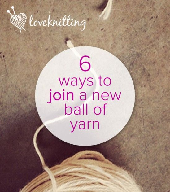 Knitting Joining Yarn New Ball : Ways to join in a new ball of yarn the old i wish and