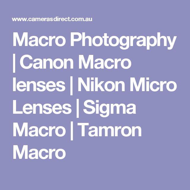 Macro Photography | Canon Macro lenses | Nikon Micro Lenses | Sigma Macro | Tamron Macro