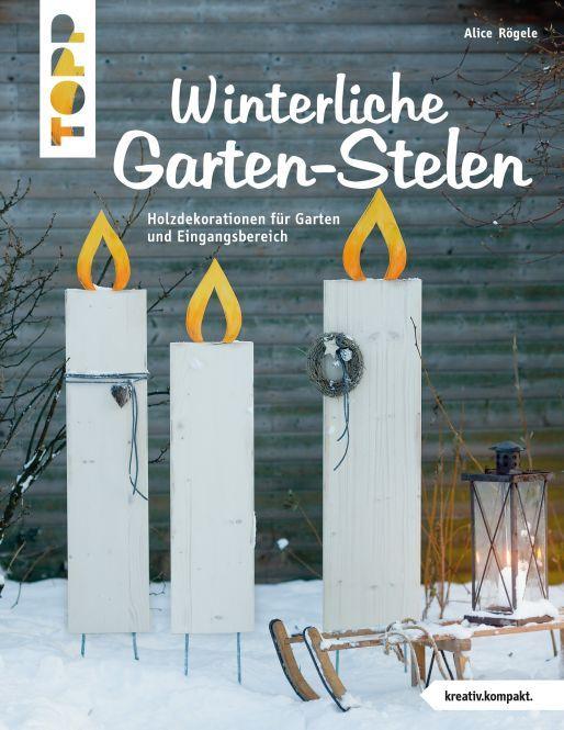 Winterliche Garten-Stelen - Holzdekorationen für Garten und Eingangsbereich