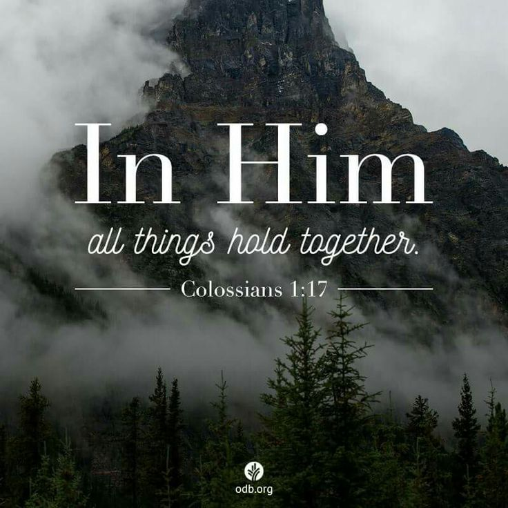 """And he is before all things, and in him all things hold together."" Colossians 1:17"