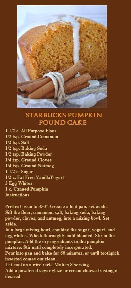 Starbucks Pumpkin Pound Cake. This recipe is supposed to be from Starbucks, but the link takes you to this page: https://sphotos-b-sea.xx.fbcdn.net/hphotos-prn2/1236324_573190069412672_1947171873_n.jpg