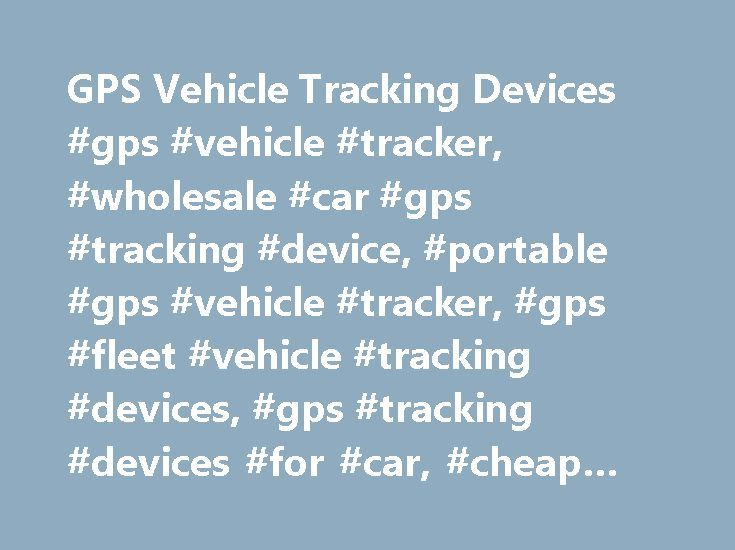 GPS Vehicle Tracking Devices #gps #vehicle #tracker, #wholesale #car #gps #tracking #device, #portable #gps #vehicle #tracker, #gps #fleet #vehicle #tracking #devices, #gps #tracking #devices #for #car, #cheap #car #gps #trackers # http://india.nef2.com/gps-vehicle-tracking-devices-gps-vehicle-tracker-wholesale-car-gps-tracking-device-portable-gps-vehicle-tracker-gps-fleet-vehicle-tracking-devices-gps-tracking-devices-for-ca/  # Best GPS Vehicle Trackers at the Right Price Welcome to…