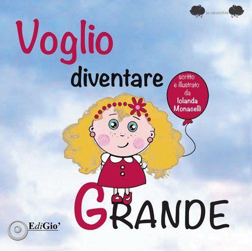 Voglio diventare grande di Iolanda Monacelli https://www.amazon.it/dp/8862056141/ref=cm_sw_r_pi_dp_x_hZMxzbFV6FYF6