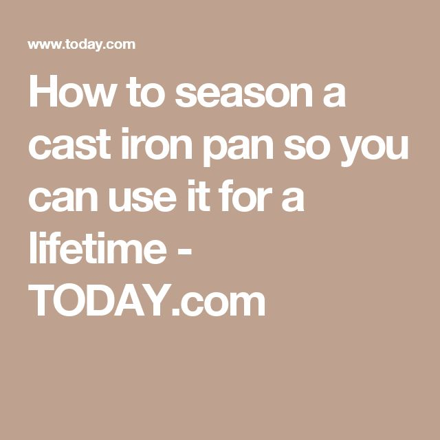 How to season a cast iron pan so you can use it for a lifetime - TODAY.com