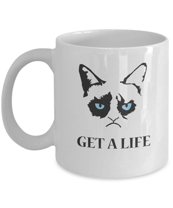 Grumpy Cat Mug - Grumpy Cat Gifts-Get A Life  #coffeetime #giftsforher #present #quotesandsayings #customgift #birthdaygifts #birthdaywishes #anniversarygifts #gift #yesecart