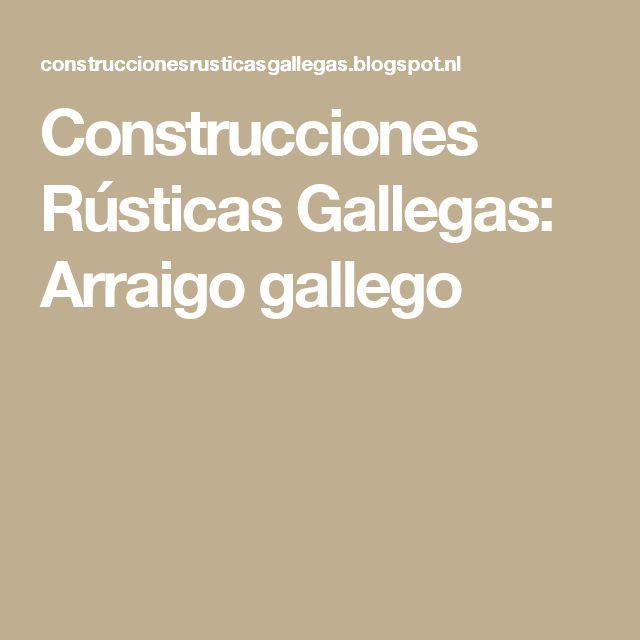 Construcciones Rústicas Gallegas: Arraigo gallego