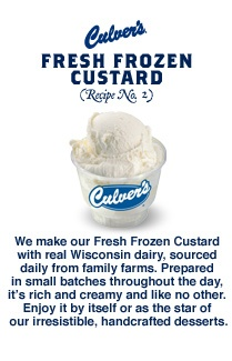 I love Culver's...Butter Burgers and Custard...can't beat that!
