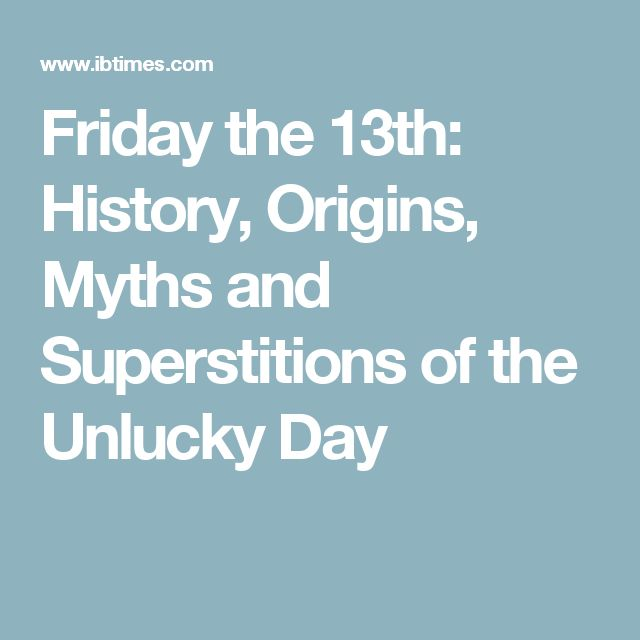 Friday the 13th: History, Origins, Myths and Superstitions of the Unlucky Day