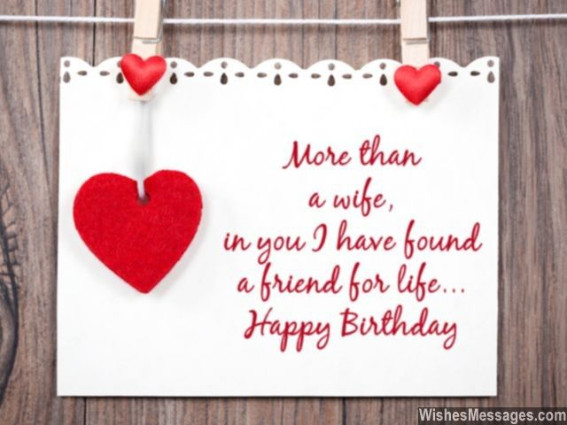 Awww a cute birthday greeting for her! More than a wife, in you I have found a friend for life. Happy Birthday. via WishesMessages.com