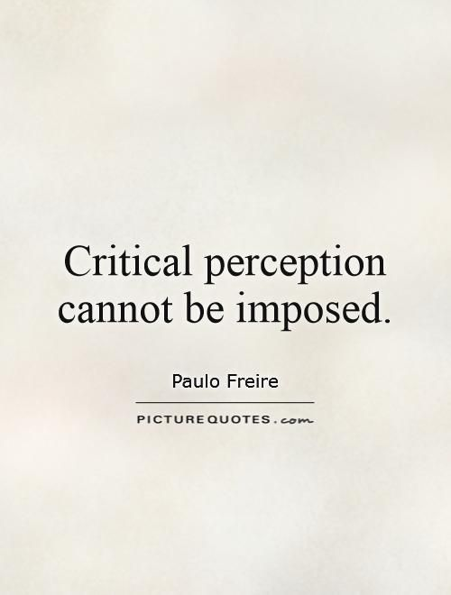 Perception Quotes Paulo Freire Quotes