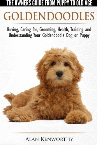 Goldendoodles: The Owners Guide from Puppy to Old Age: Choosing, Caring For, Grooming, Health, Training and Understanding Your Goldendoodle Dog Amazon Price: CDN$ 13.38 (as of March 22, 2016 1:01 am - Details). Product prices and Read  more http://dogpoundspot.com/goldendoodles-the-owners-guide-from-puppy-to-old-age-choosing-caring-for-grooming-health-training-and-understanding-your-goldendoodle-dog/  Visit http://dogpoundspot.com for more dog review products