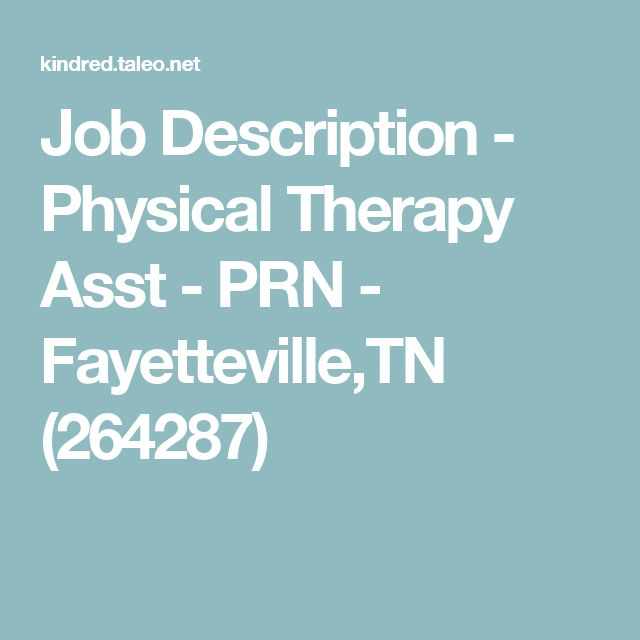 Job Description - Physical Therapy Asst - PRN - Fayetteville,TN - physical therapist job description