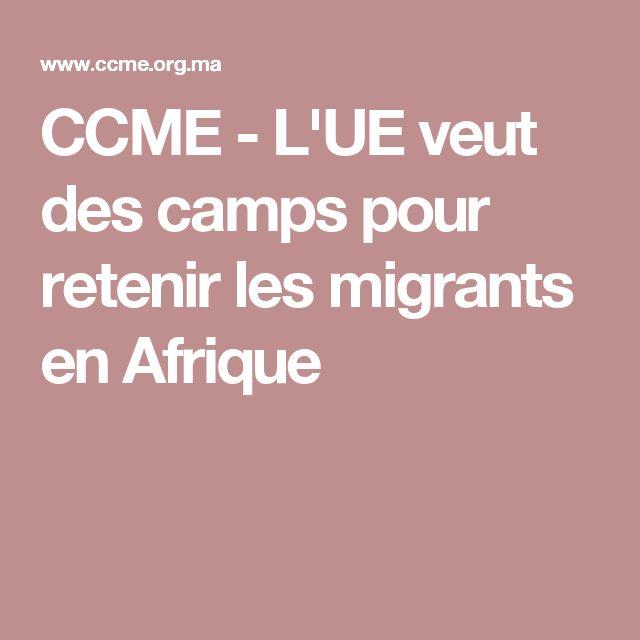 CCME - L'UE veut des camps pour retenir les migrants en Afrique